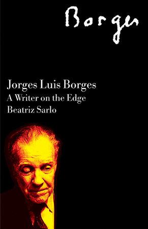 Jorge Luis Borges by Beatriz Sarlo