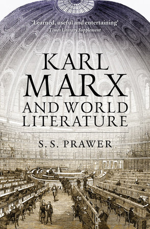 Karl Marx and World Literature by S. S. Prawer