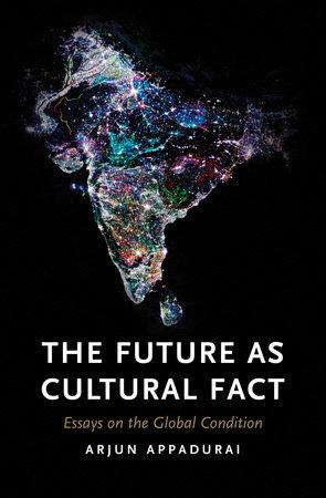 The Future as Cultural Fact by Arjun Appadurai