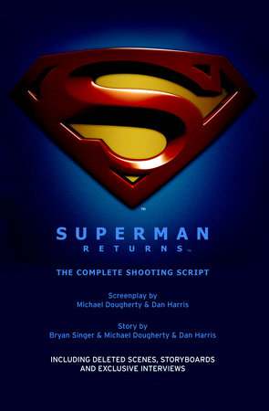 Superman Returns: The Complete Shooting Script by Michael Dougherty, Dan Harris and Bryan Singer