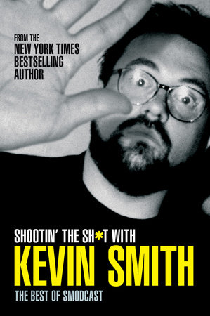 Shootin' the Sh*t with Kevin Smith: The Best of SModcast by Kevin Smith