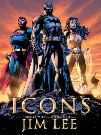 Icons: The DC Comics and Wildstorm Art of Jim Lee by Jim Lee and Bill Baker