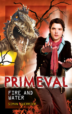 Primeval: Fire and Water by Simon Guerrier