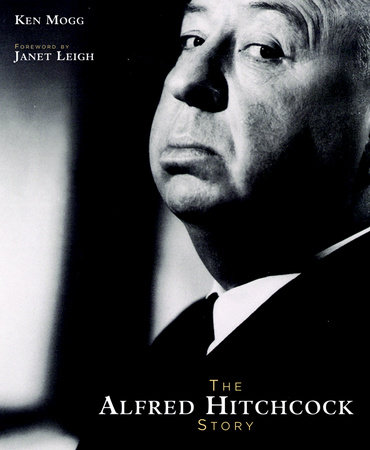 The Alfred Hitchcock Story (New Edition) by Ken Mogg