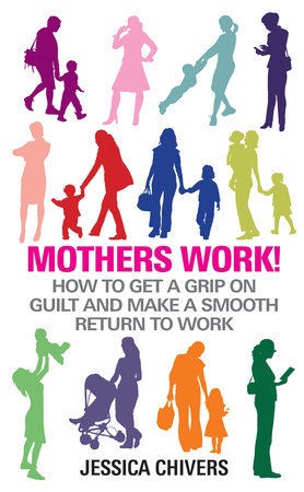 Mothers Work! by Jessica Chivers