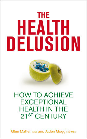 The Health Delusion by Glen Matten and Aidan Goggins