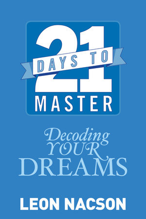 21 Days to Master Decoding Your Dreams by Leon Nacson