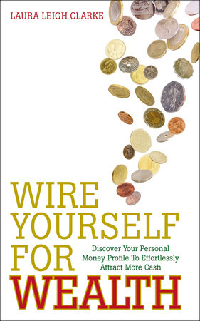 Wire Yourself For Wealth by Laura Clarke