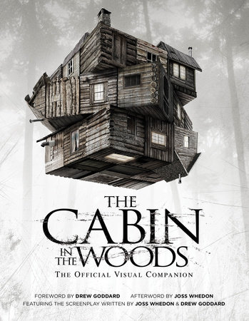 The Cabin in the Woods: The Official Visual Companion by Joss Whedon and Drew Goddard