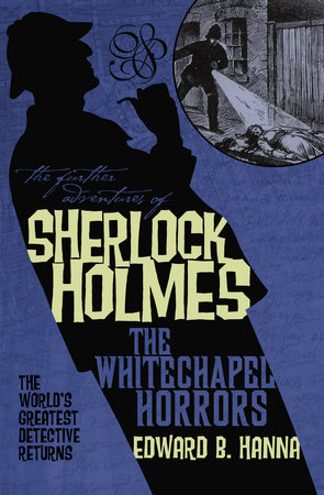The Further Adventures of Sherlock Holmes: The Whitechapel Horrors by Edward B. Hanna