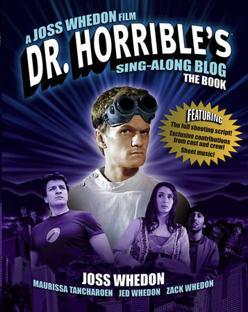 Dr. Horrible's Sing-Along Blog: The Book by Joss Whedon