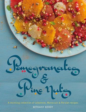 Pomegranates & Pine Nuts by Bethany Kehdy