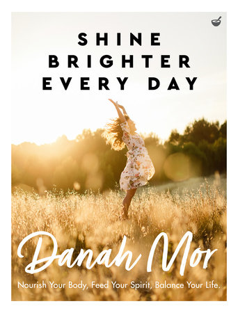 Shine Brighter Every Day by Danah Mor
