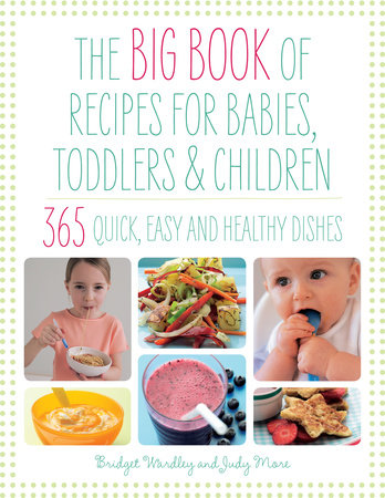 Big Book of Recipes for Babies, Toddlers & Children by Judy More and Bridget Wardley