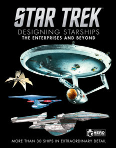 Star Trek Designing Starships Volume 1: The Enterprises and Beyond
