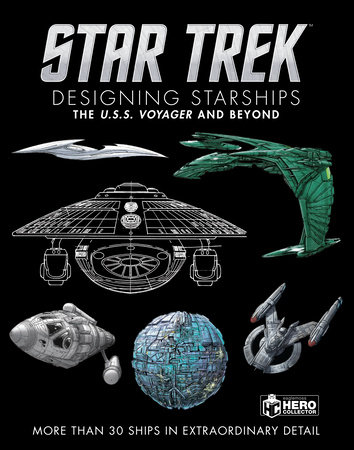 Star Trek Designing Starships Volume 2: Voyager and Beyond by Ben Robinson and Marcus Reily