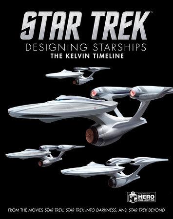 Star Trek: Designing Starships Volume 3: The Kelvin Timeline by Ben Robinson