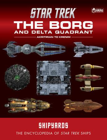 Star Trek Shipyards: The Borg and the Delta Quadrant Vol. 1 - Akritirian to Kren im by Ian Chaddock, Marcus Riley and Mark Wright