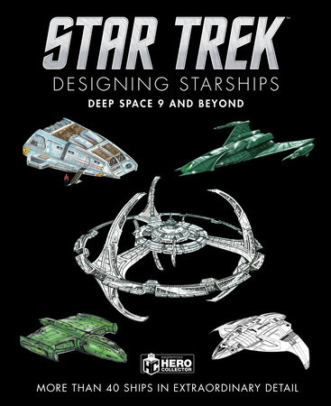 Star Trek Designing Starships: Deep Space Nine and Beyond by Ben Robinson