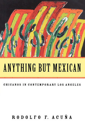 Anything But Mexican by Rodolfo F. Acuña