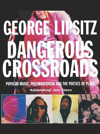 Dangerous Crossroads by George Lipsitz