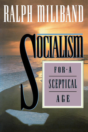 Socialism for a Sceptical Age by Ralph Miliband