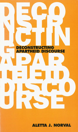 Deconstructing Apartheid Discourse by Aletta J. Norval