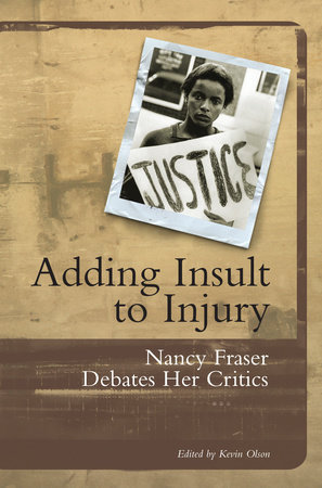 Adding Insult to Injury by Nancy Fraser