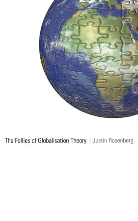 The Follies of Globalisation Theory by Justin Rosenberg