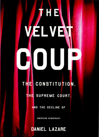 The Velvet Coup by Daniel Lazare
