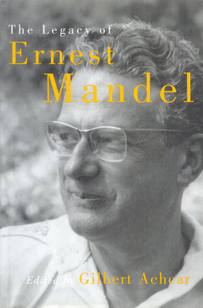 The Legacy of Ernest Mandel by Gilbert Achcar