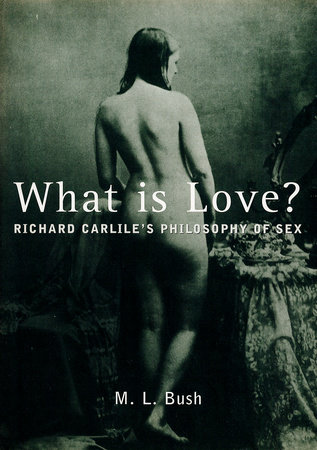 What Is Love? by Michael L. Bush, Richard Carlile and Richard Carllie