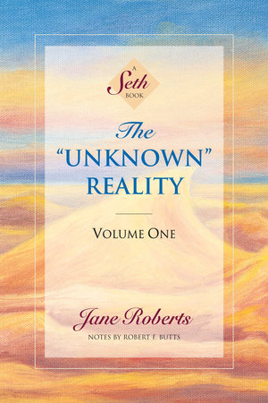 The Unknown Reality, Volume One by Jane Roberts