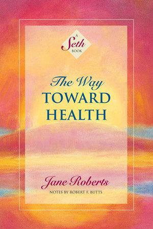 The Way Toward Health by Jane Roberts