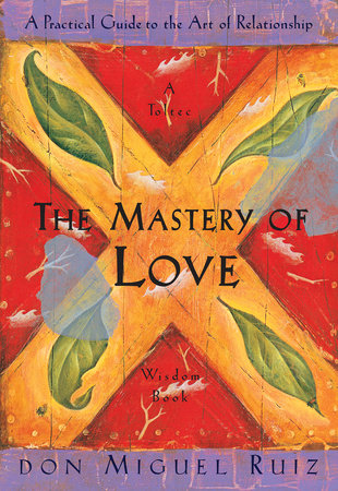 The Mastery of Love by Don Miguel Ruiz and Janet Mills