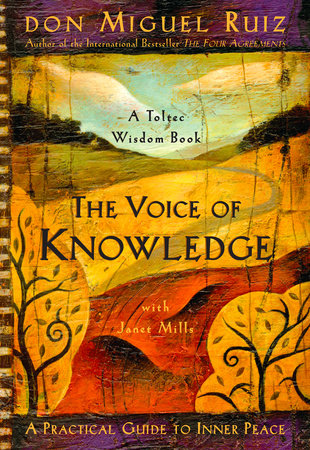The Voice of Knowledge by Don Miguel Ruiz and Janet Mills