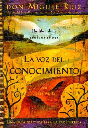 La voz del conocimiento by Don Miguel Ruiz, Janet Mills and Luz Hernandez