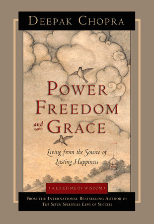 Power, Freedom, and Grace by Deepak Chopra, M.D.