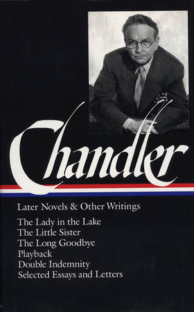 Raymond Chandler: Later Novels and Other Writings (LOA #80) by Raymond Chandler