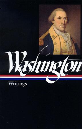 George Washington: Writings (LOA #91)