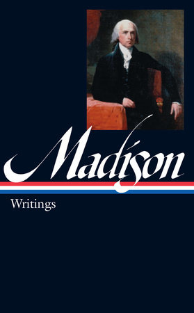 James Madison: Writings (LOA #109) by James Madison