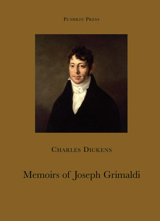 Memoirs of Joseph Grimaldi by Charles Dickens and Cedar Paul