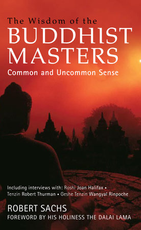 The Wisdom of the Buddhist Masters by Robert Sachs