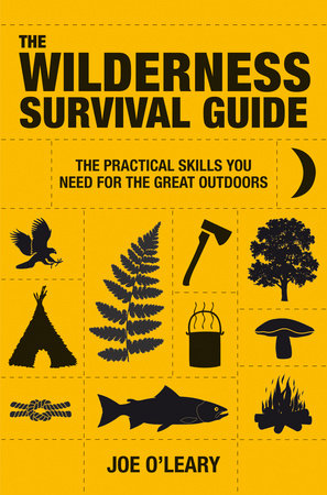 The Wilderness Survival Guide by Joe O'Leary