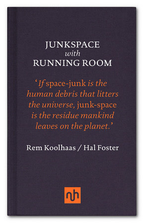 Junkspace with Running Room by Rem Koolhaas and Hal Foster