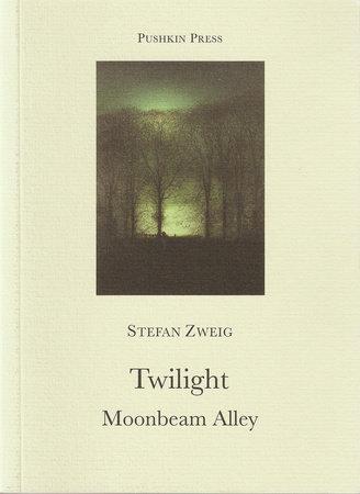 Twilight and Moonbeam Alley by Stefan Zweig