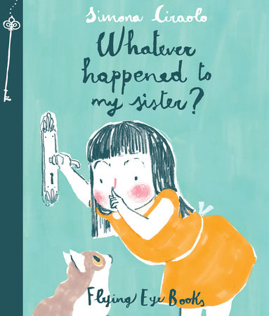 Whatever Happened To My Sister? by Simona Ciraolo