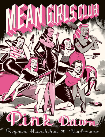 Mean Girls Club: Pink Dawn [Graphic Novel] by Ryan Heshka