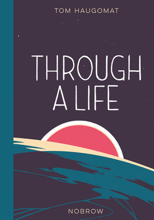 Through a Life by Tom Haugomat