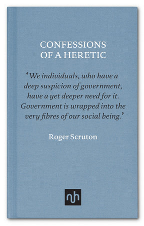 Confessions of a  Heretic by Roger Scruton